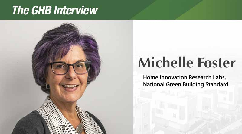 The GHB Interview: Michelle Foster, Vice President, Sustainability of Home Innovation Research Labs/National Green Building Standard